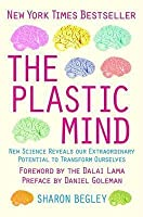 The Plastic Mind: New Science Reveals Our Extraordinary Potential to Transform Ourselves. Sharon Begley