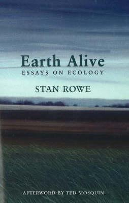 Earth Alive: Essays on Ecology Stan Rowe