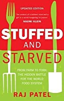 Stuffed and Starved: From Farm to Fork. Raj Patel