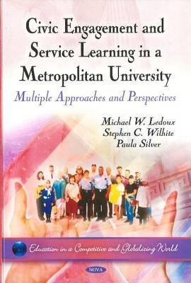 Civic Engagement and Service Learning in a Metropolitan University: Multiple Approaches and Perspectives  by  Michael W. LeDoux