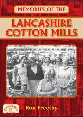 Memories of the Lancashire Cotton Mills  by  Ron Freethy