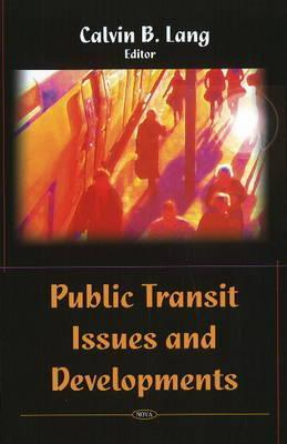 Public Transit Issues and Developments  by  Calvin B. Lang