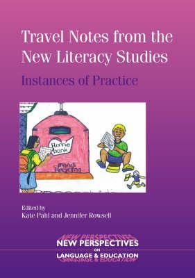Travel Notes from the New Literacy Studies: Instances of Practice  by  Jennifer Rowsell