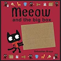 Meeow and the Big Box. by Sebastien Braun