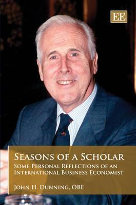 Seasons of a Scholar: Some Personal Reflections of an International Business Economist  by  John H. Dunning