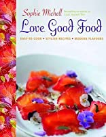 Love Good Food. Sophie Michell