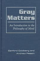 Gray Matters: Introduction to the Philosophy of Mind: Introduction to the Philosophy of Mind