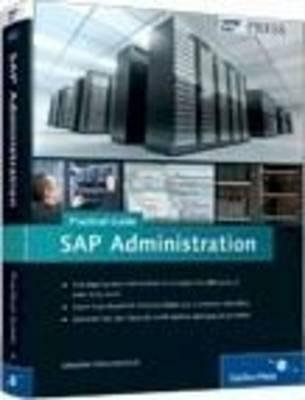 SAP Administration: Practical Guide: Step-by-step instructions for running SAP Basis  by  Sebastian Schreckenbach