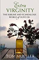 Extra Virginity: The Sublime and Scandalous World of Olive Oil. Tom Mueller