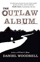 The Outlaw Album. by Daniel Woodrell