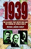 1939: The Alliance That Never Was and the Coming of World War 11
