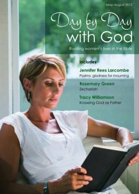 Day  by  Day with God, May-August 2012: Rooting Womens Lives in the Bible by Catherine Butcher