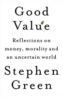 Good Value: Reflections On Money Morality And An Uncertain World
