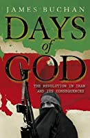 Days of God: The Revolution in Iran and Its Consequences. by James Buchan