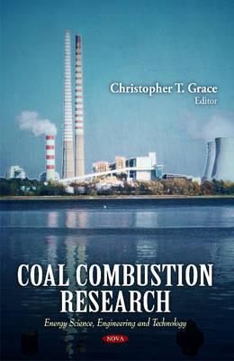 Coal Combustion Research  by  Christopher T. Grace