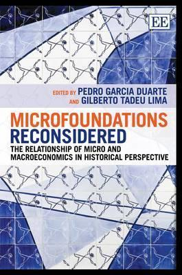 Microfoundations Reconsidered: The Relationship of Micro and Macroeconomics in Historical Perspective  by  Pedro Garcia Duarte