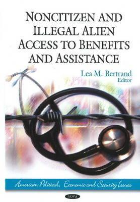 Noncitizen and Illegal Alien Access to Benefits and Assistance  by  Lea M. Bertrand