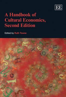 A Handbook of Cultural Economics, Second Edition  by  Ruth Towse
