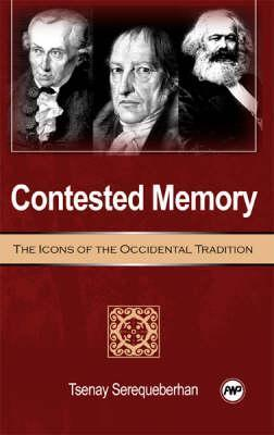 Contested Memory: The Icons of the Occidental Tradition  by  Tsenay Serequeberhan
