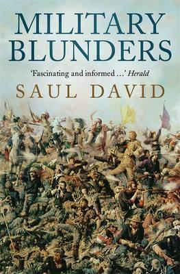 Military Blunders: The How and Why of Military Failure. Saul David Saul David