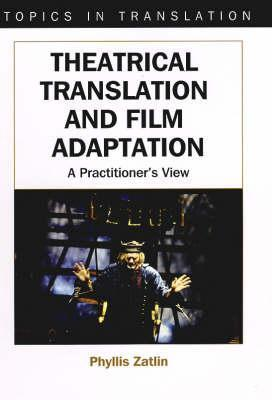 Theatrical Translation And Film Adaptation: A Practitioners View  by  Phyllis Zatlin
