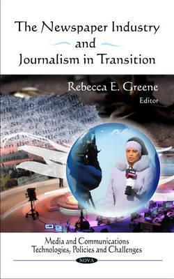 The Newspaper Industry and Journalism in Transition Rebecca E. Greene