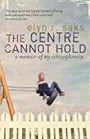 The Centre Cannot Hold: A Memoir of My Schizophrenia