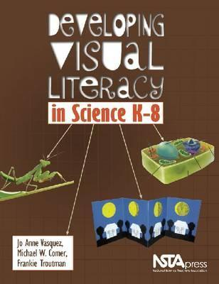 Developing Visual Literacy in Science, K-8  by  Jo Anne Vasquez