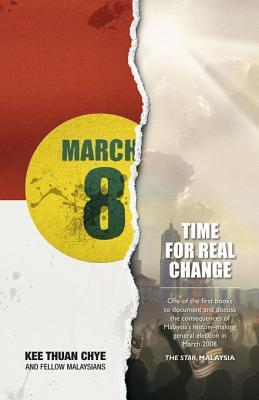 March 8: Time for Real Change: New Edition. Kee Thuan Chye