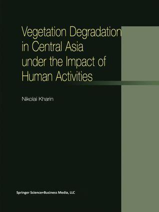 Vegetation Degradation in Central Asia Under the Impact of Human Activities  by  N Kharin