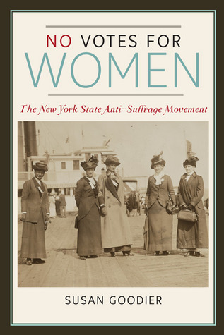 No Votes for Women: The New York State Anti-Suffrage Movement  by  Susan Goodier