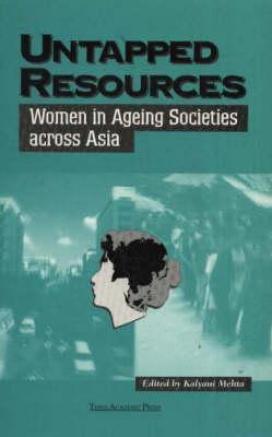 Untapped Resources: Women in Ageing Societies Across Asia  by  Kalyani Mehta