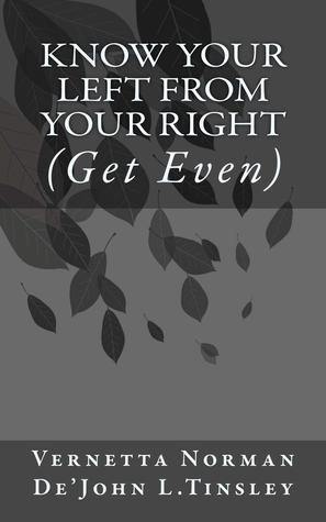 Know Your Left From Your Right Get Even  by  Vernetta Norman and DeJohn L.Tinsley