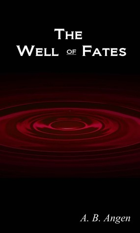 The Well of Fates  by  A.B. Angen