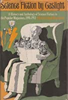 Science Fiction by Gaslight: A History and Anthology of Science Fiction in the Popular Magazines, 1891-1911 (Classics of Science Fiction)