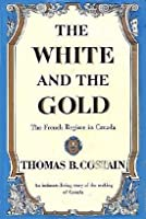 The White and the Gold: The French Regime in Canada (Canadian History Series #1)