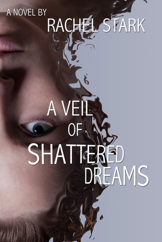 A Veil of Shattered Dreams Rachel Stark
