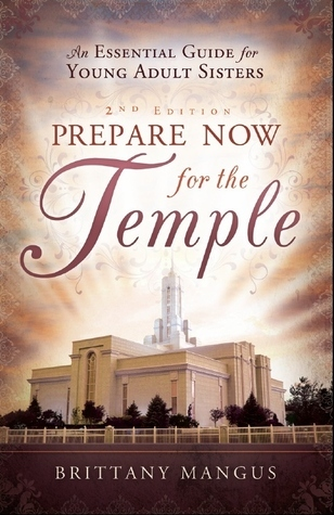 Prepare Now for the Temple: An Essential Guide for Young Adult Sisters Brittany Mangus