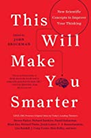This Will Make You Smarter: New Scientific Concepts to Improve Your Thinking