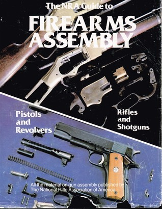 The NRA Guide to Firearms Assembly  by  Pete Dickey
