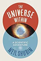 The Universe Within: A Scientific Adventure. by Neil Shubin