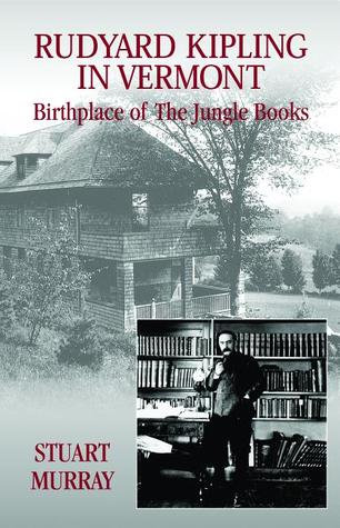 Rudyard Kipling in Vermont: Birthplace of The Jungle Books  by  Stuart  Murray