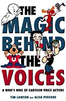 Magic Behind the Voices: A Who's Who of Cartoon Voice Actors