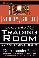 Come Into My Trading Room: A Complete Guide to Trading, Study Guide  by  Alexander Elder