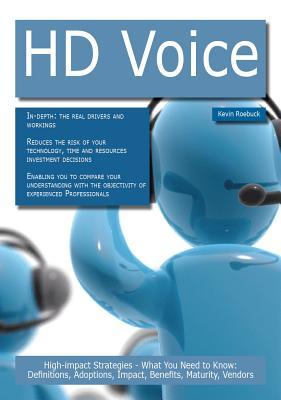 HD Voice: High-Impact Strategies - What You Need to Know: Definitions, Adoptions, Impact, Benefits, Maturity, Vendors  by  Kevin Roebuck