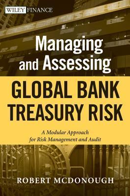 Managing and Assessing Global Bank Treasury Risk: A Modular Approach for Risk Management and Audit R McDonough