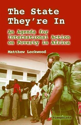 The State Theyre in: An Agenda for International Action on Poverty in Africa  by  Matthew Lockwood