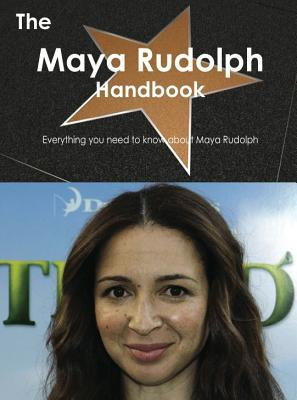 The Maya Rudolph Handbook - Everything You Need to Know about Maya Rudolph Emily Smith