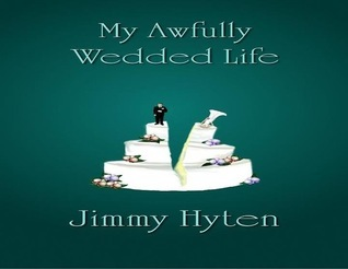 My Awfully Wedded Life  by  Jimmy Hyten