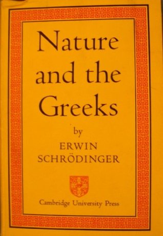 Nature and the Greeks  by  Erwin Schrödinger